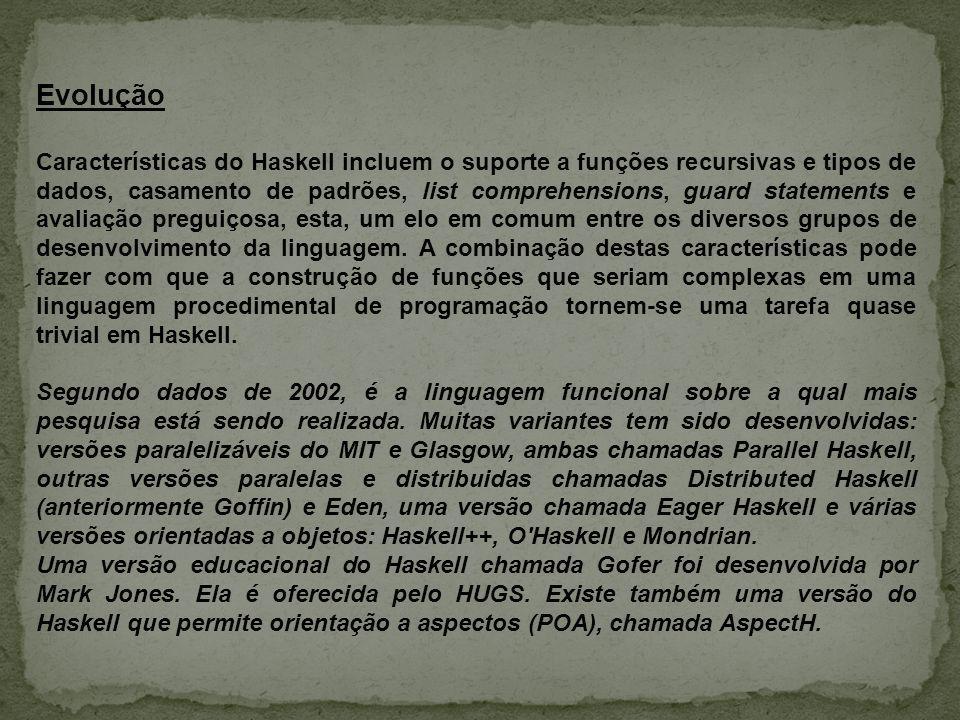 Evolução Características do Haskell incluem o suporte a funções recursivas e tipos de dados, casamento de padrões, list comprehensions, guard statemen