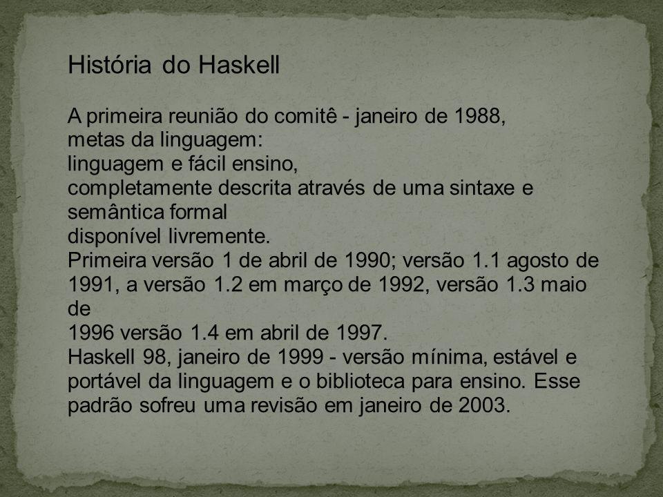Prelude> :t True True :: Bool Prelude> :t X X :: Char Prelude> :t Hello, Haskell Hello, Haskell :: [Char] (Como é notado neste caso, [Char] é outra maneira de dizer String.)