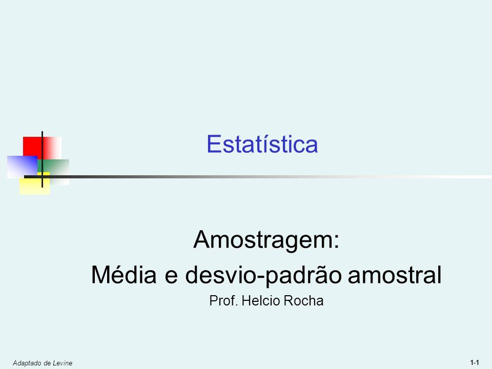 Adaptado de Levine 1-1 Estatística Amostragem: Média e desvio-padrão amostral Prof. Helcio Rocha