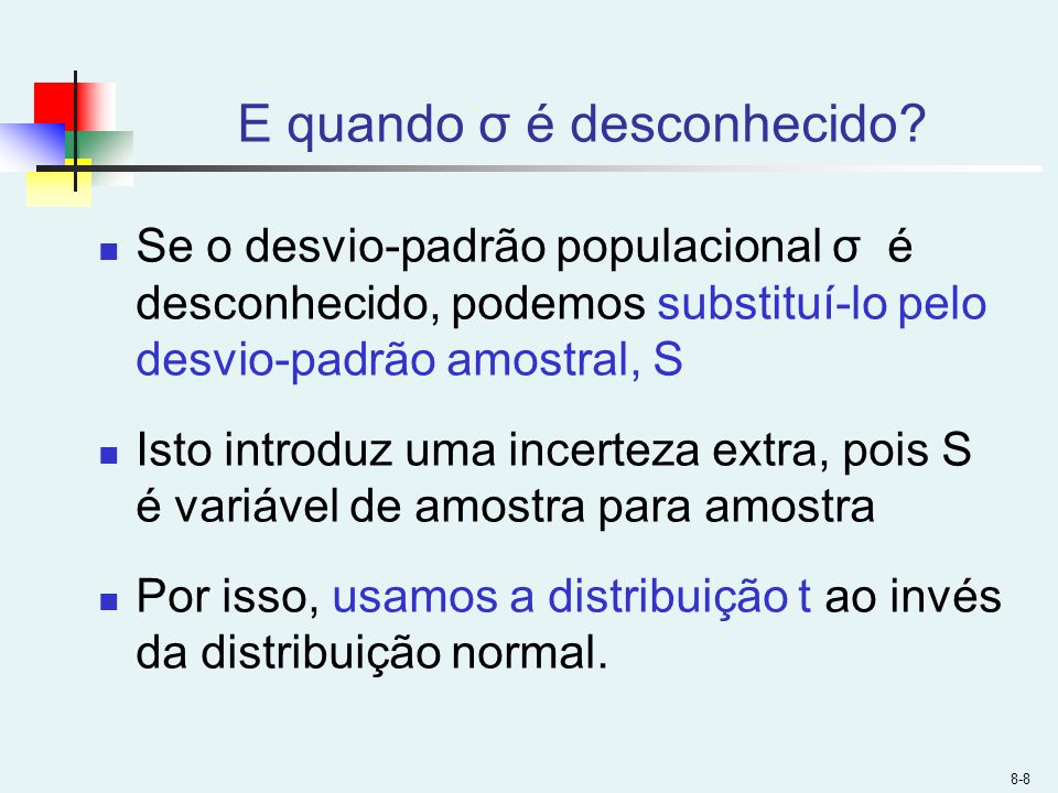 8-9 Distribuição t de Student t 0 t (gl = 5) t (gl = 13) Distribuição Normal (t com gl = ) Observe: t Z com o aumento de n