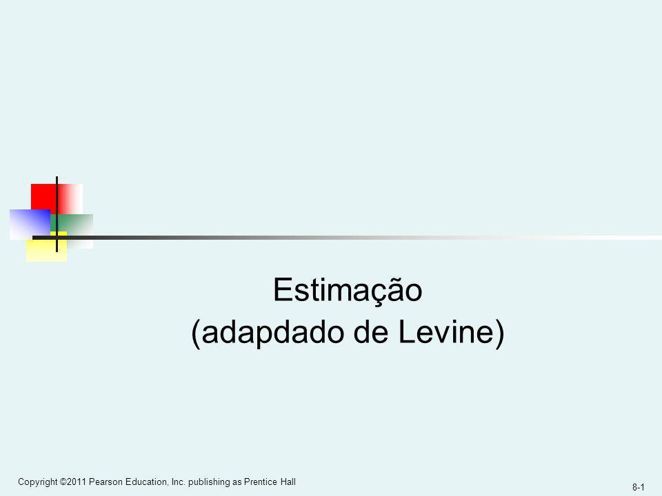 8-1 Copyright ©2011 Pearson Education, Inc. publishing as Prentice Hall Estimação (adapdado de Levine)
