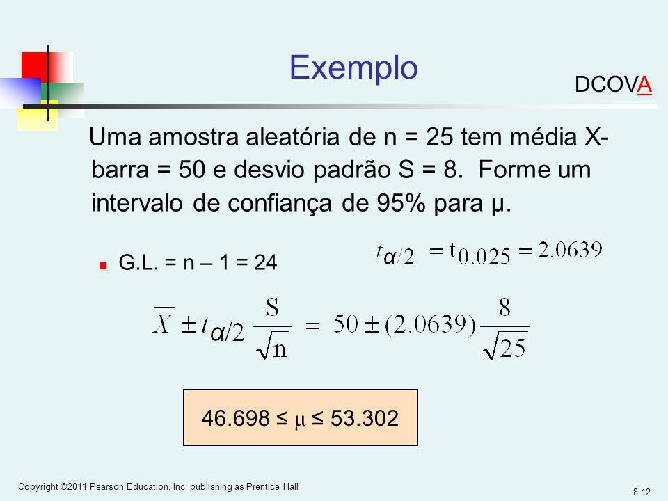 8-12 Copyright ©2011 Pearson Education, Inc. publishing as Prentice Hall Exemplo Uma amostra aleatória de n = 25 tem média X- barra = 50 e desvio padr