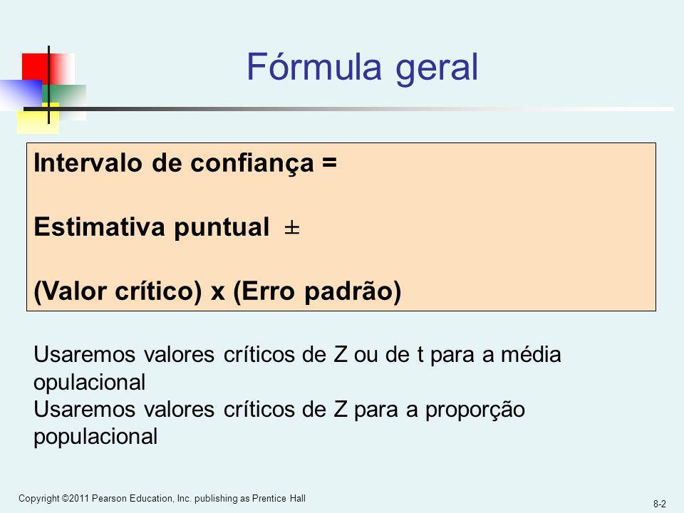 8-2 Copyright ©2011 Pearson Education, Inc. publishing as Prentice Hall Fórmula geral Intervalo de confiança = Estimativa puntual ± (Valor crítico) x