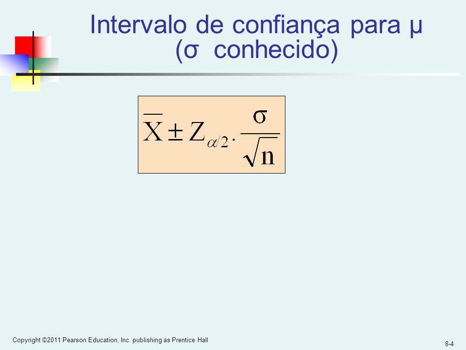 8-4 Copyright ©2011 Pearson Education, Inc. publishing as Prentice Hall Intervalo de confiança para μ (σ conhecido)