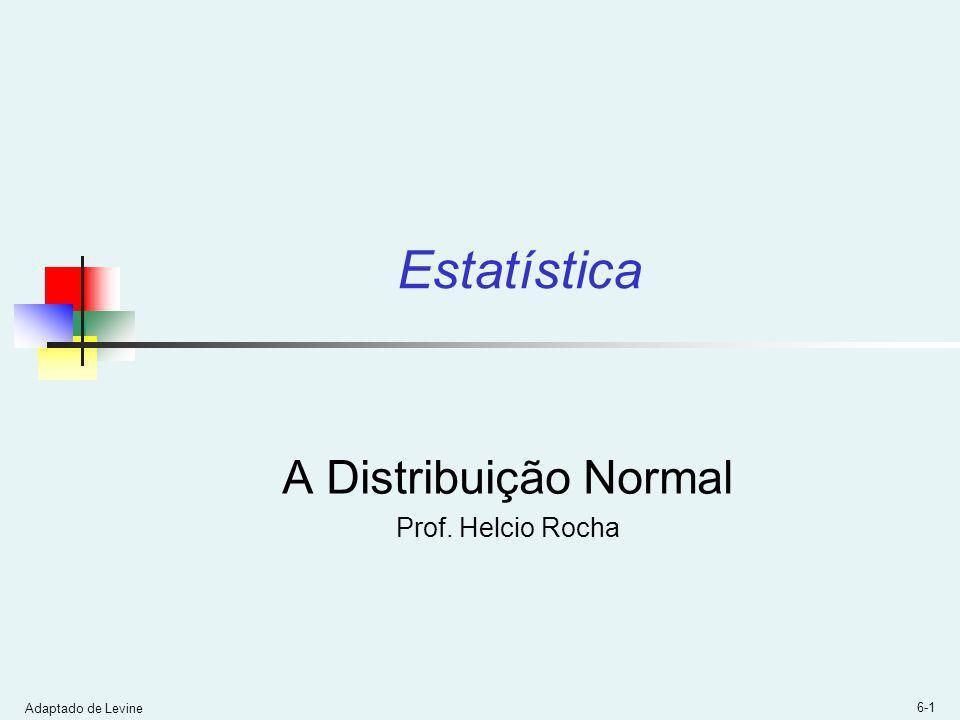 Adaptado de Levine 6-1 A Distribuição Normal Prof. Helcio Rocha Estatística