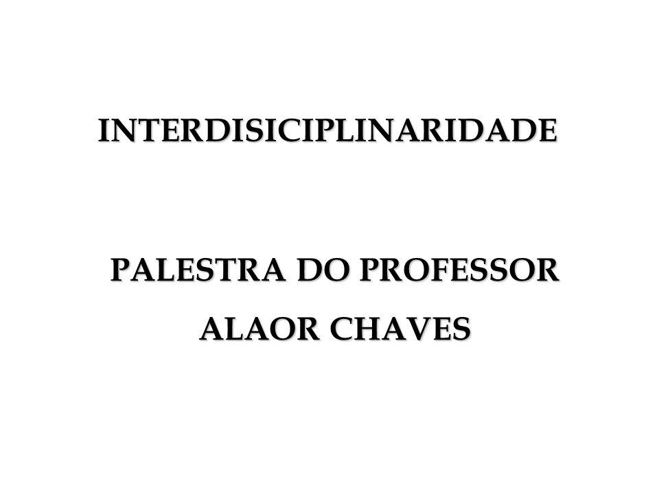 PALESTRA DO PROFESSOR ALAOR CHAVES INTERDISICIPLINARIDADE