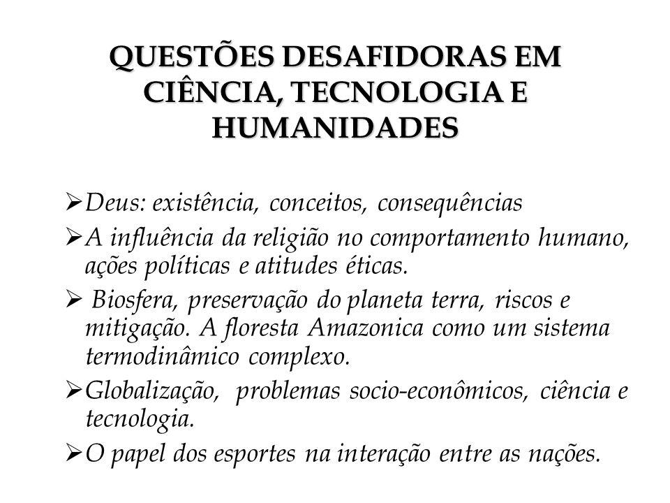 QUESTÕES DESAFIDORAS EM CIÊNCIA, TECNOLOGIA E HUMANIDADES Deus: existência, conceitos, consequências A influência da religião no comportamento humano,