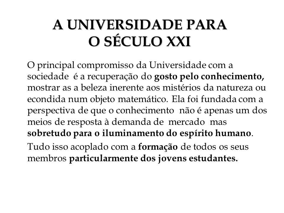 A UNIVERSIDADE PARA O SÉCULO XXI O principal compromisso da Universidade com a sociedade é a recuperação do gosto pelo conhecimento, mostrar as a bele