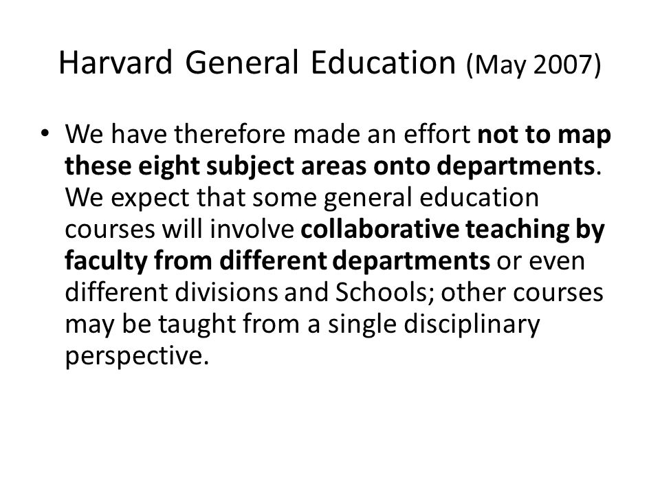 Harvard General Education (May 2007) We have therefore made an effort not to map these eight subject areas onto departments. We expect that some gener