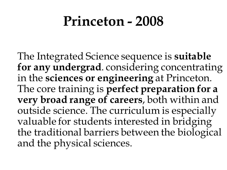 Princeton - 2008 The Integrated Science sequence is suitable for any undergrad. considering concentrating in the sciences or engineering at Princeton.