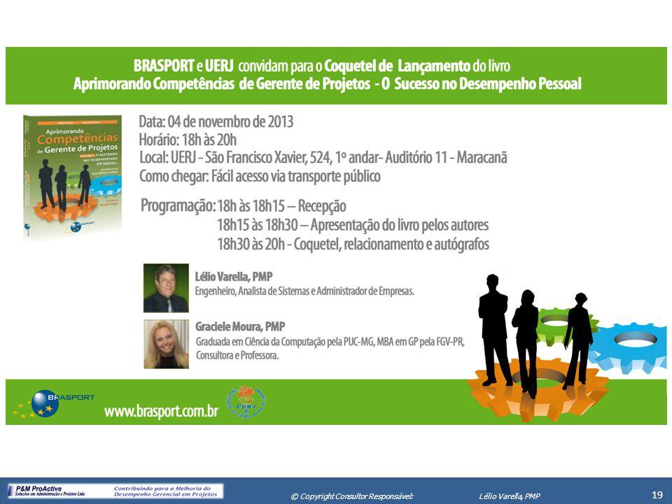 X Seminário de Gerenciamento de Projetos 19 © Copyright Consultor Responsável:Lélio Varella, PMP