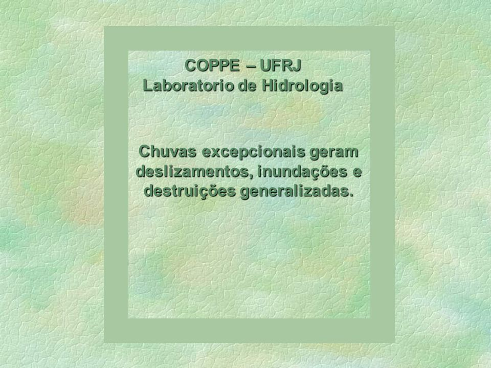 Laboratorio de Hidrologia 11 Jan 22 : 00h COPPE – UFRJ 11 Jan 22 : 15 h COPPE – UFRJ