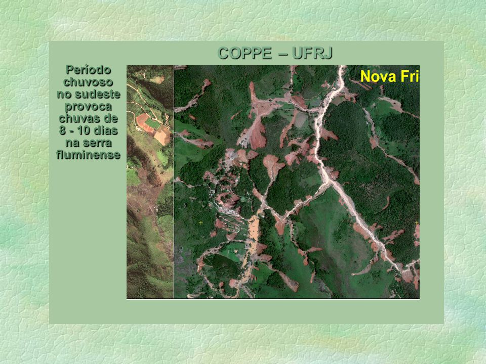 COPPE – UFRJ Barragens de terra das encostas se formam. E quando se rompem provocam onda de choque