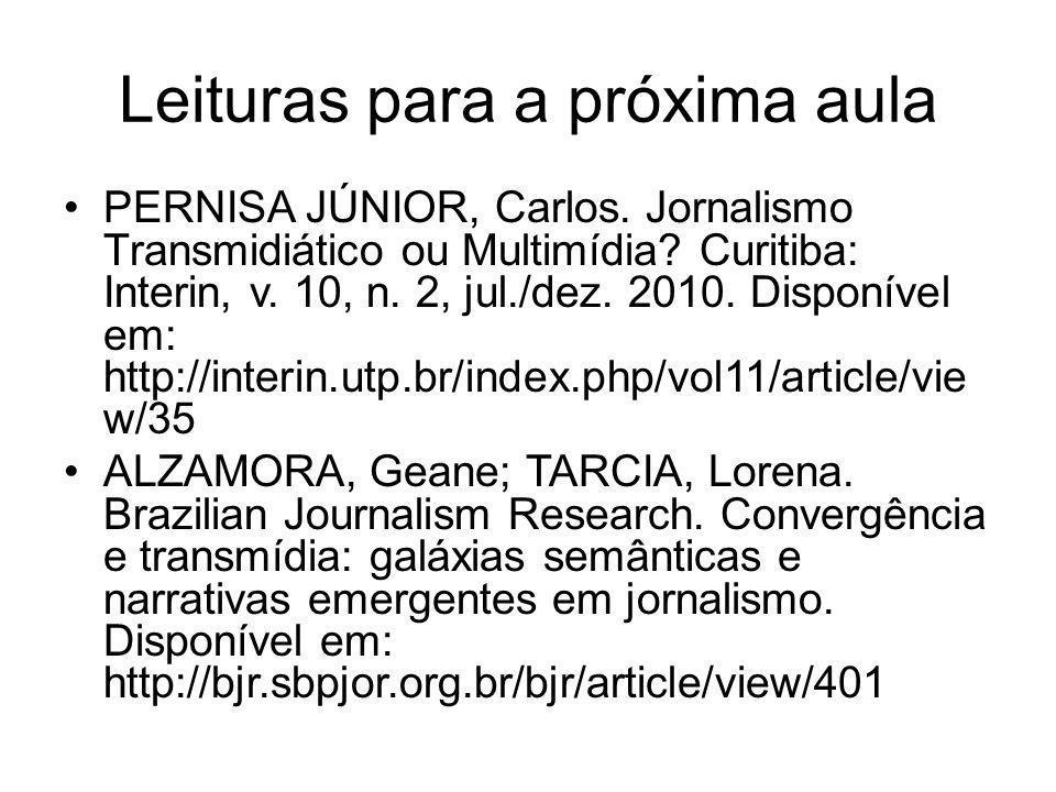 Leituras para a próxima aula PERNISA JÚNIOR, Carlos. Jornalismo Transmidiático ou Multimídia? Curitiba: Interin, v. 10, n. 2, jul./dez. 2010. Dispon
