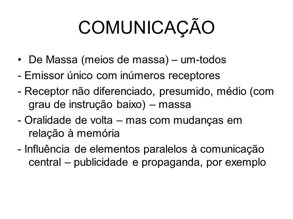 COMUNICAÇÃO De Massa (meios de massa) – um-todos - Emissor único com inúmeros receptores - Receptor não diferenciado, presumido, médio (com grau de in