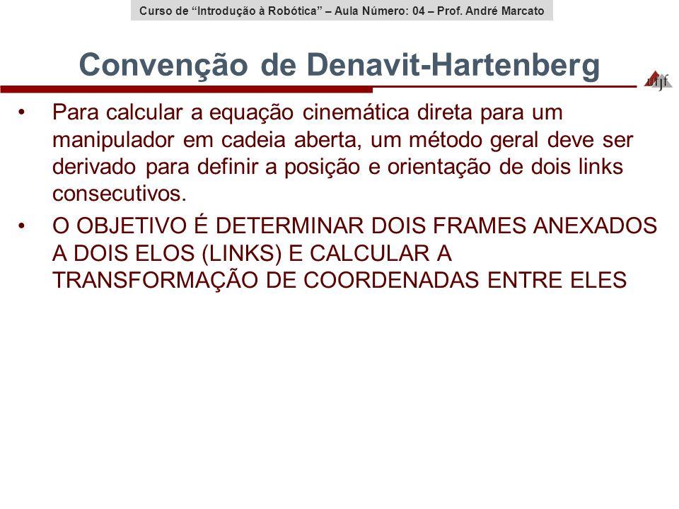 Curso de Introdução à Robótica – Aula Número: 04 – Prof. André Marcato Convenção de Denavit-Hartenberg Para calcular a equação cinemática direta para