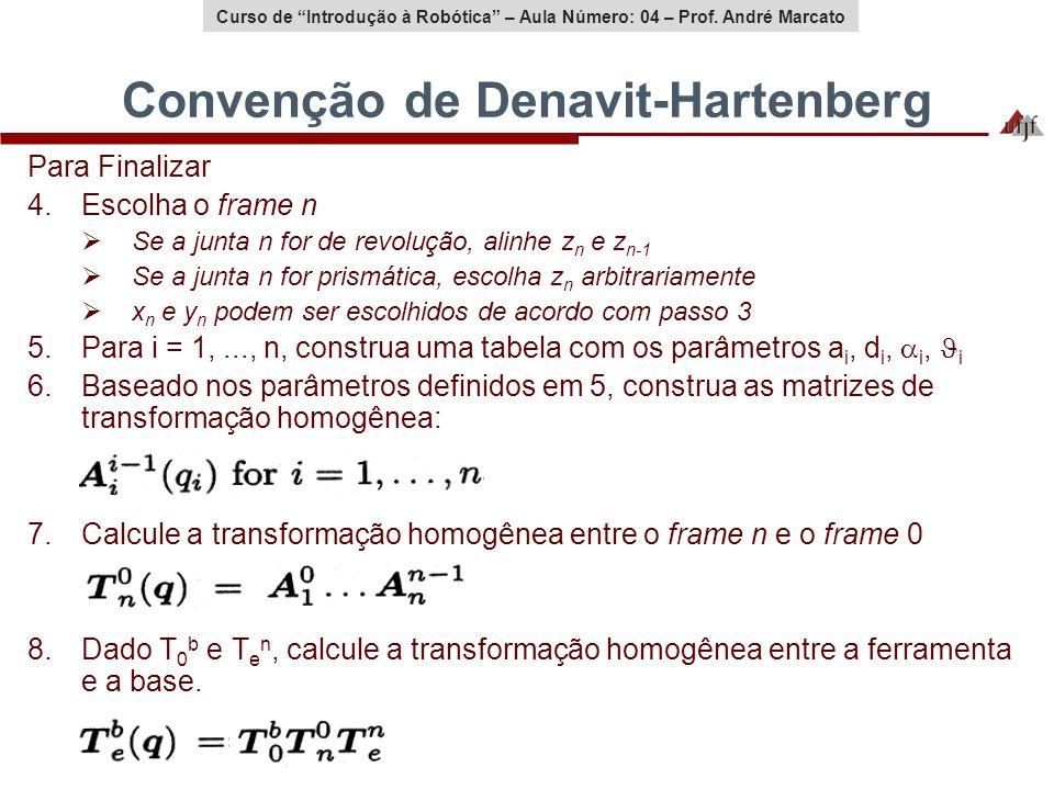 Curso de Introdução à Robótica – Aula Número: 04 – Prof. André Marcato Convenção de Denavit-Hartenberg Para Finalizar 4.Escolha o frame n Se a junta n