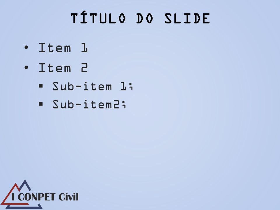 Item 1 Item 2 Sub-item 1; Sub-item2; TÍTULO DO SLIDE