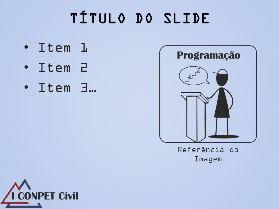 Item 1 Item 2 Item 3… TÍTULO DO SLIDE Referência da Imagem