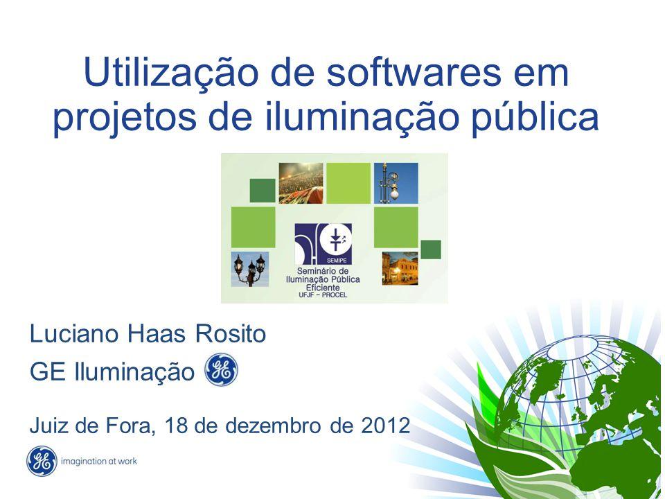 Utilização de softwares em projetos de iluminação pública Luciano Haas Rosito GE Iluminação Juiz de Fora, 18 de dezembro de 2012