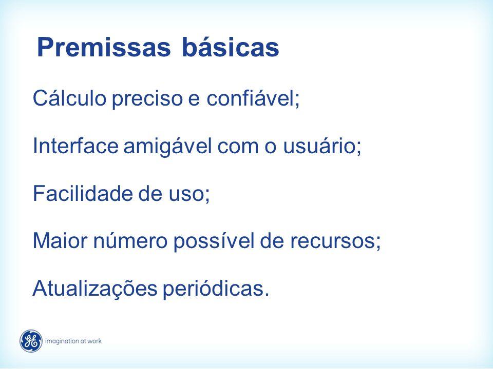 Premissas básicas Cálculo preciso e confiável; Interface amigável com o usuário; Facilidade de uso; Maior número possível de recursos; Atualizações pe