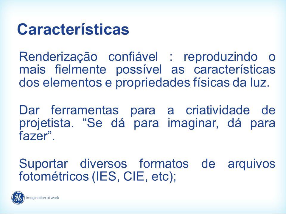 Características Renderização confiável : reproduzindo o mais fielmente possível as características dos elementos e propriedades físicas da luz. Dar fe