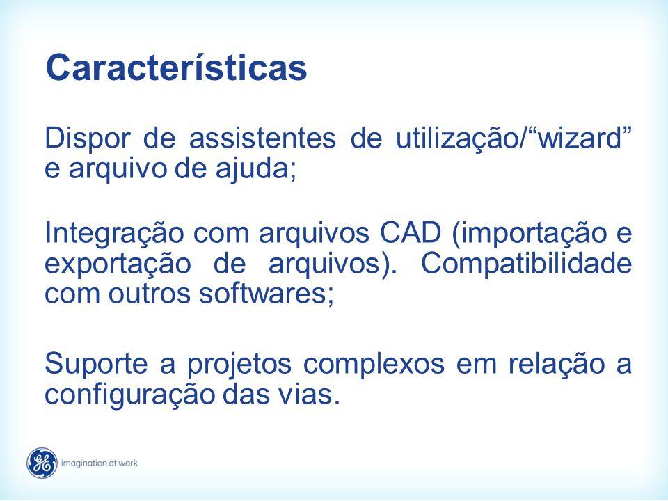 Características Dispor de assistentes de utilização/wizard e arquivo de ajuda; Integração com arquivos CAD (importação e exportação de arquivos). Comp