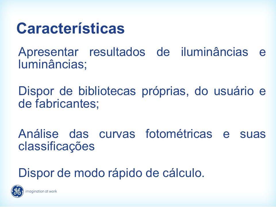 Características Apresentar resultados de iluminâncias e luminâncias; Dispor de bibliotecas próprias, do usuário e de fabricantes; Análise das curvas f