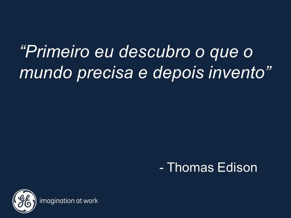 - Thomas Edison Primeiro eu descubro o que o mundo precisa e depois invento