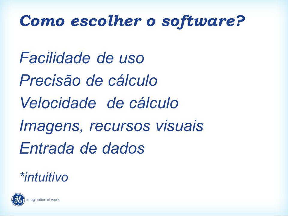 Como escolher o software? Facilidade de uso Precisão de cálculo Velocidade de cálculo Imagens, recursos visuais Entrada de dados *intuitivo