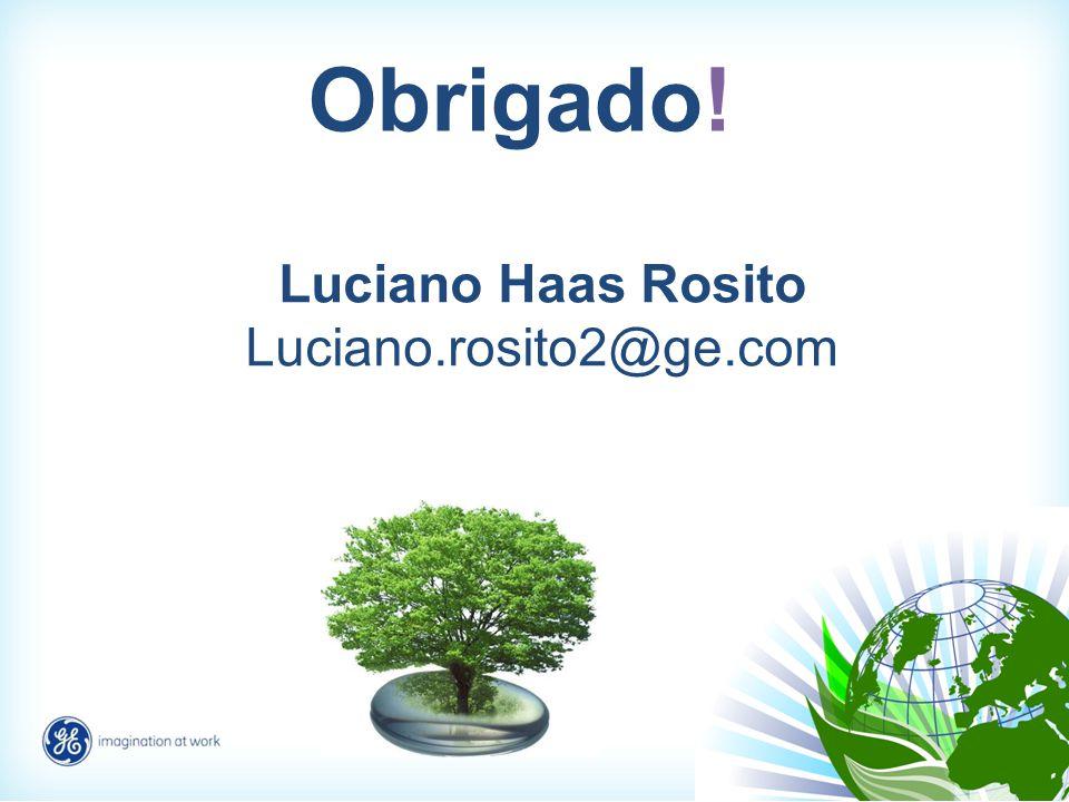 Obrigado! Luciano Haas Rosito Luciano.rosito2@ge.com