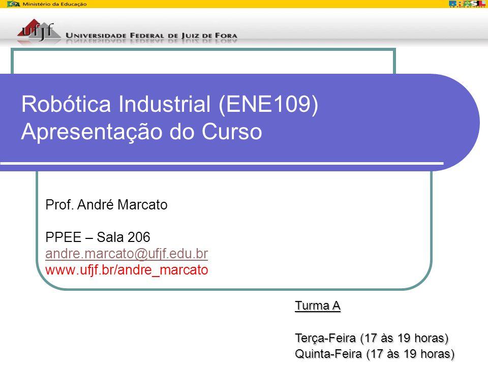 1 Robótica Industrial (ENE109) Apresentação do Curso Prof. André Marcato PPEE – Sala 206 andre.marcato@ufjf.edu.br www.ufjf.br/andre_marcato Turma A T