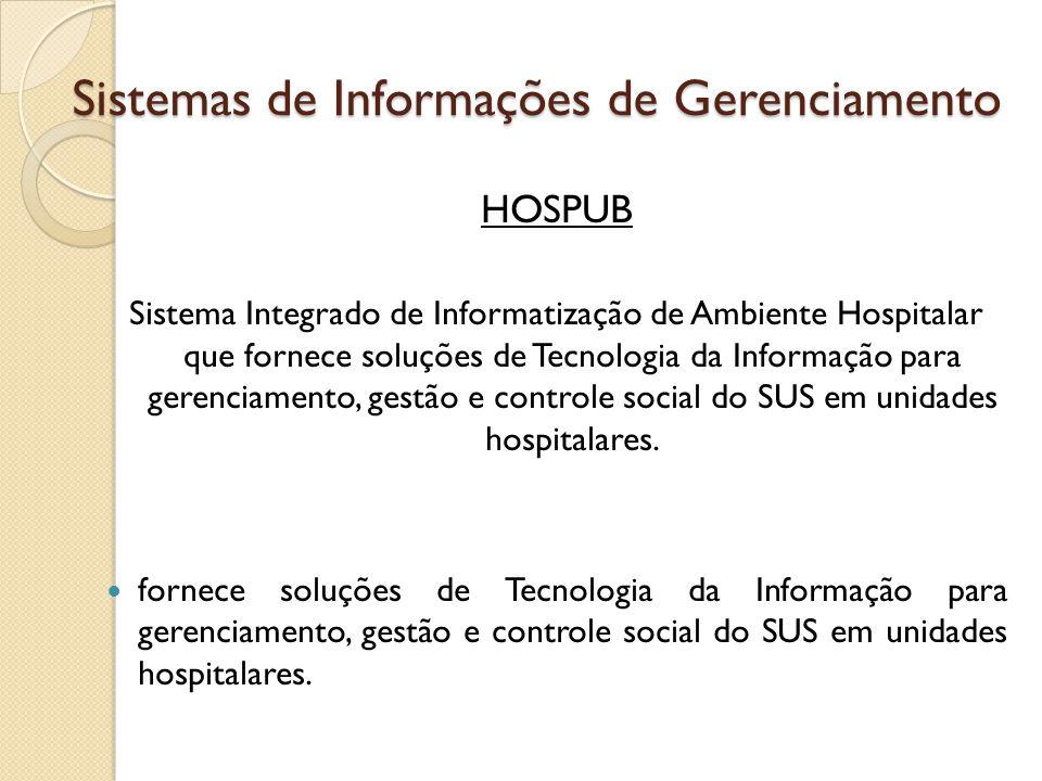 Sistemas de Informações de Gerenciamento HOSPUB Sistema Integrado de Informatização de Ambiente Hospitalar que fornece soluções de Tecnologia da Infor