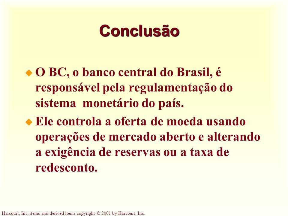 Harcourt, Inc. items and derived items copyright © 2001 by Harcourt, Inc. Conclusão u O BC, o banco central do Brasil, é responsável pela regulamentaç