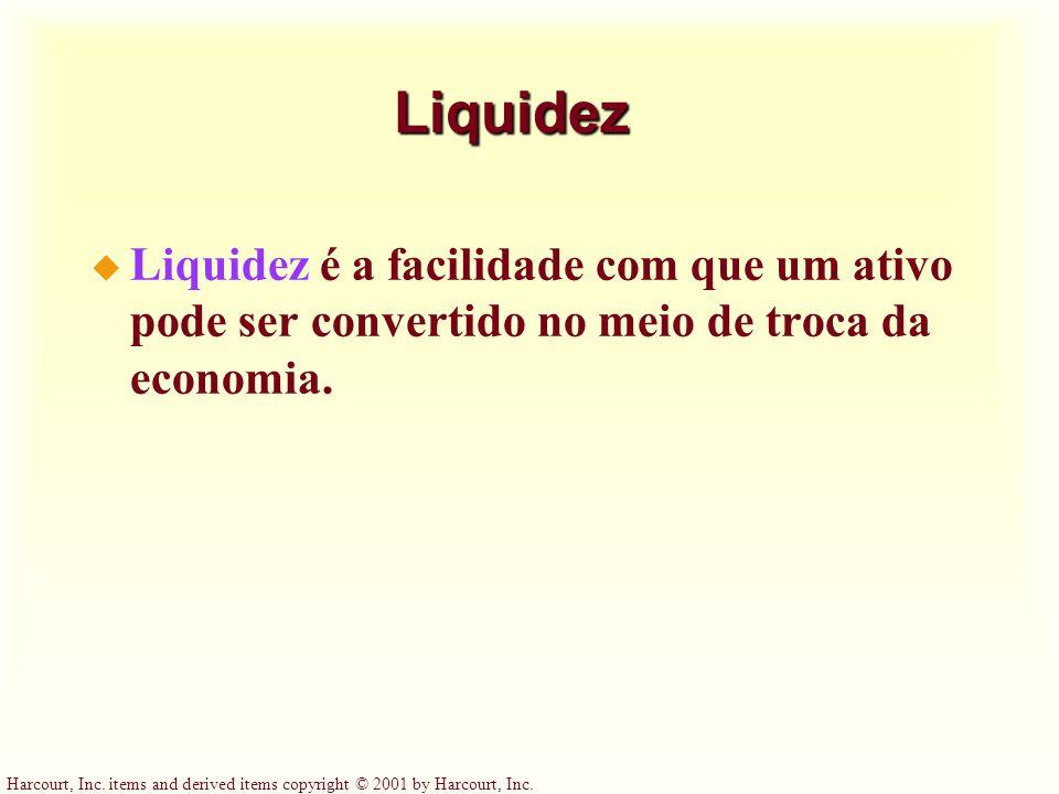Harcourt, Inc. items and derived items copyright © 2001 by Harcourt, Inc. Liquidez u Liquidez é a facilidade com que um ativo pode ser convertido no m
