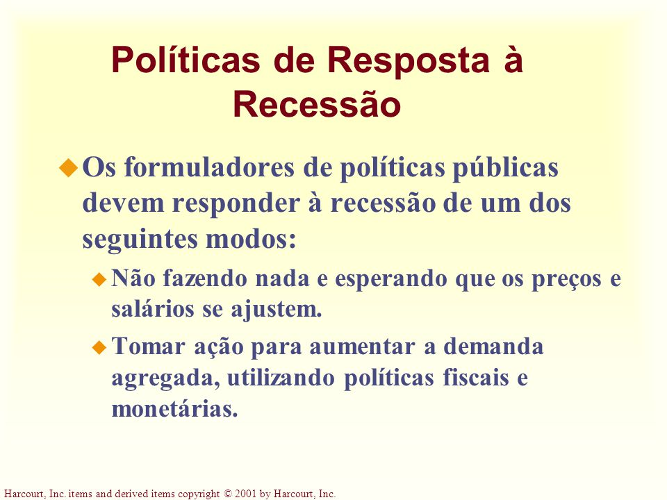 Harcourt, Inc. items and derived items copyright © 2001 by Harcourt, Inc. Políticas de Resposta à Recessão u Os formuladores de políticas públicas dev