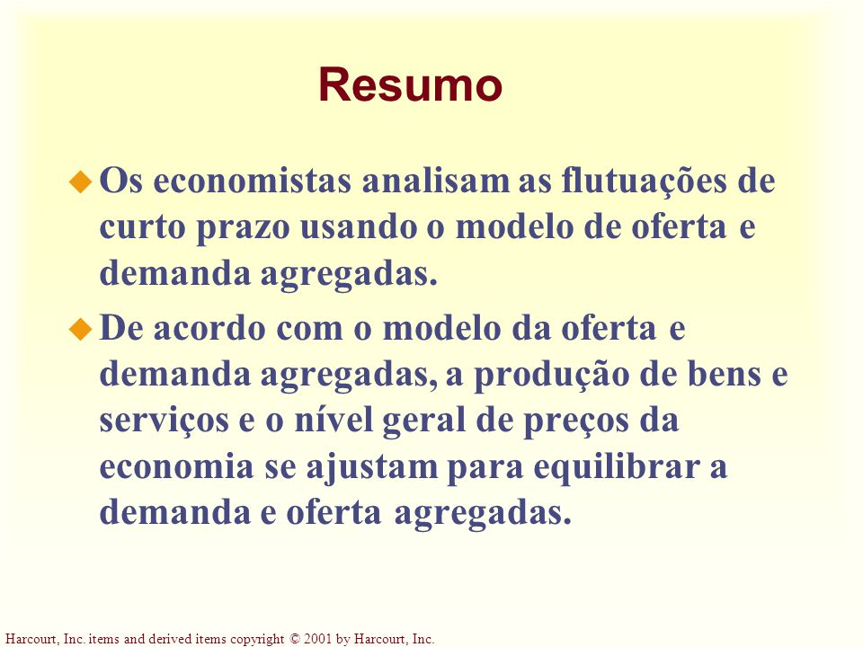 Harcourt, Inc. items and derived items copyright © 2001 by Harcourt, Inc. Resumo u Os economistas analisam as flutuações de curto prazo usando o model