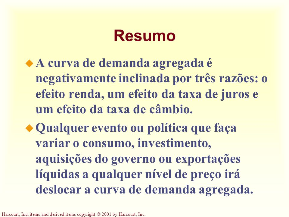 Harcourt, Inc. items and derived items copyright © 2001 by Harcourt, Inc. Resumo u A curva de demanda agregada é negativamente inclinada por três razõ