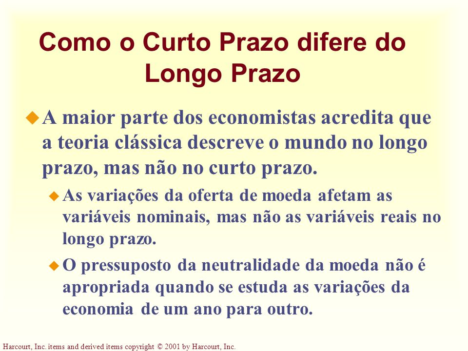 Harcourt, Inc. items and derived items copyright © 2001 by Harcourt, Inc. Como o Curto Prazo difere do Longo Prazo u A maior parte dos economistas acr