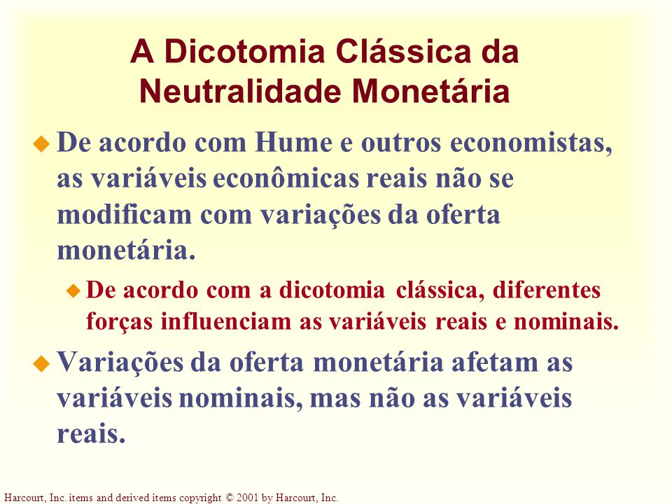 Harcourt, Inc. items and derived items copyright © 2001 by Harcourt, Inc. A Dicotomia Clássica da Neutralidade Monetária u De acordo com Hume e outros