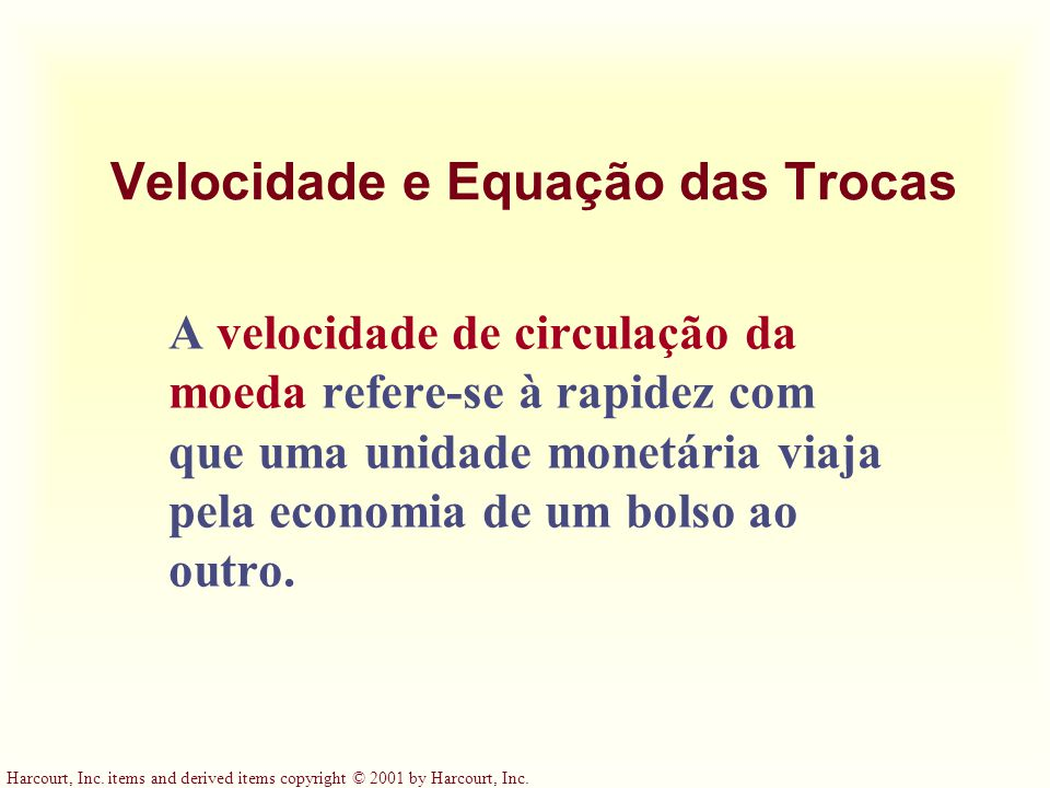 Harcourt, Inc. items and derived items copyright © 2001 by Harcourt, Inc. Velocidade e Equação das Trocas A velocidade de circulação da moeda refere-s