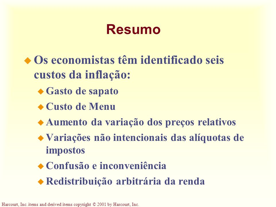 Harcourt, Inc. items and derived items copyright © 2001 by Harcourt, Inc. Resumo u Os economistas têm identificado seis custos da inflação: u Gasto de