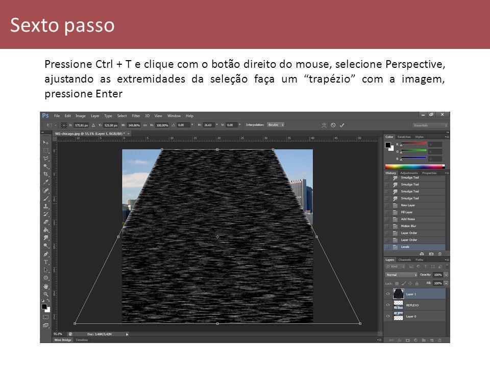 Sexto passo Pressione Ctrl + T e clique com o botão direito do mouse, selecione Perspective, ajustando as extremidades da seleção faça um trapézio com