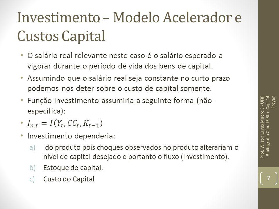 Investimento – Modelo Acelerador e Custos Capital Prof. Wilson Curso Macro 3 - UFJF Bibliografia Cap. 16 BL e Cap. 14 Froyen 7