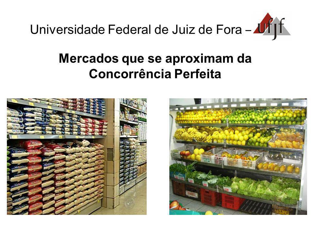 Universidade Federal de Juiz de Fora – Mercados que se aproximam da Concorrência Perfeita características: - Racionalidade; - Numerosos e pequenos ofe