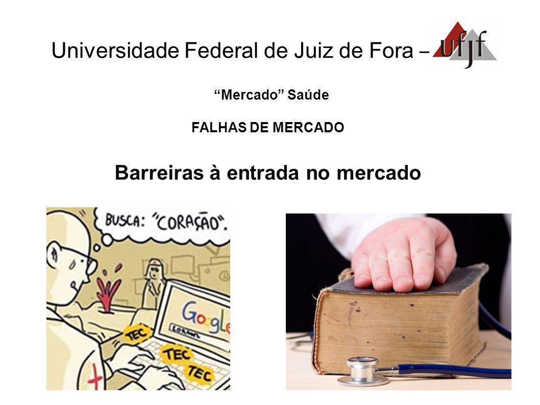Universidade Federal de Juiz de Fora – Mercado Saúde FALHAS DE MERCADO Barreiras à entrada no mercado