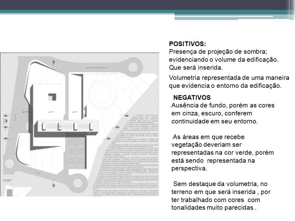 POSITIVOS: Presença de projeção de sombra; evidenciando o volume da edificação.