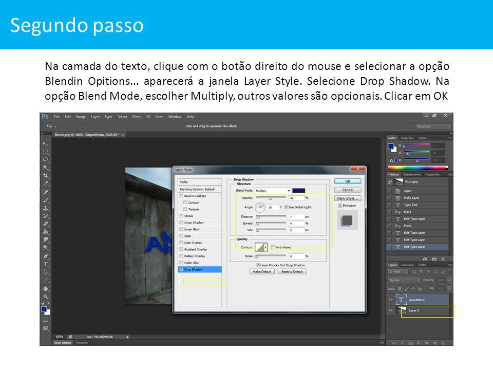 Segundo passo Na camada do texto, clique com o botão direito do mouse e selecionar a opção Blendin Opitions... aparecerá a janela Layer Style. Selecio
