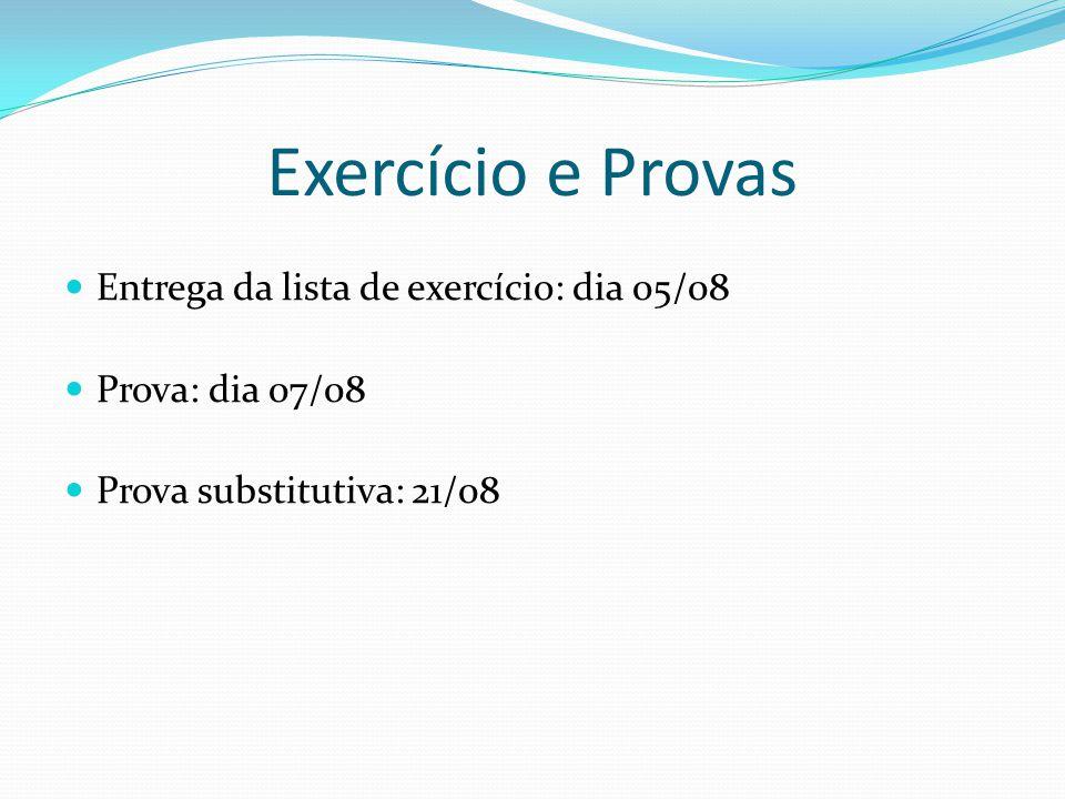 Exercício e Provas Entrega da lista de exercício: dia 05/08 Prova: dia 07/08 Prova substitutiva: 21/08