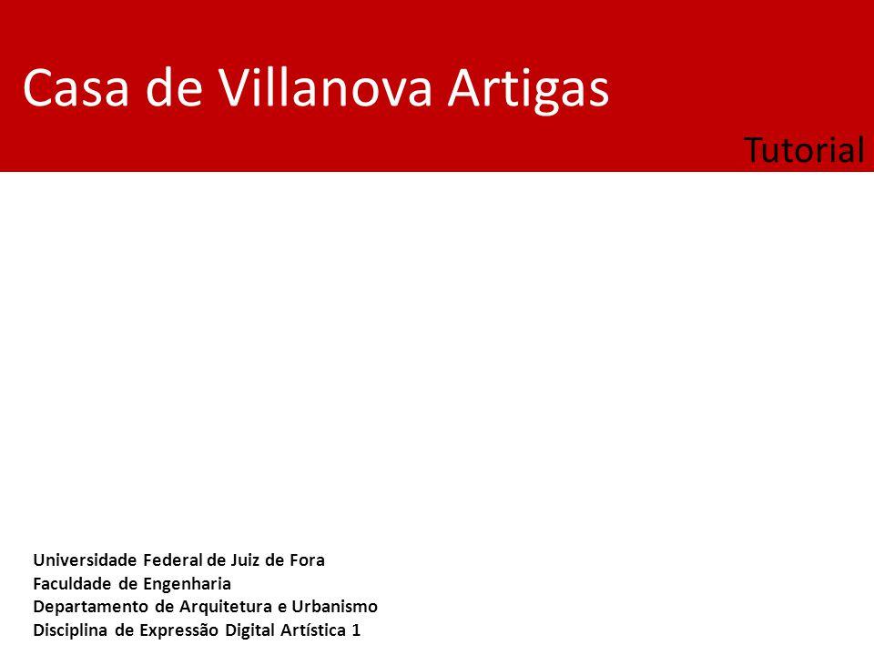 Casa de Villanova Artigas Tutorial Universidade Federal de Juiz de Fora Faculdade de Engenharia Departamento de Arquitetura e Urbanismo Disciplina de